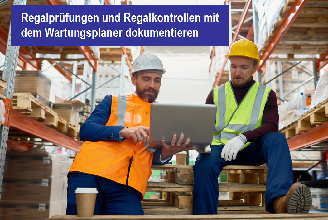 Regalprüfer / zeitgemäße Regalprüfung dank professioneller Wartungsplaner Software